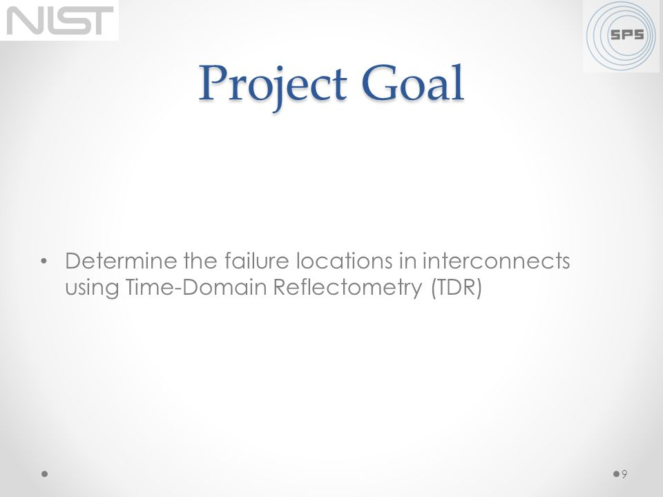 Project Goal Determine the failure locations in interconnects using Time-Domain Reflectometry (TDR)