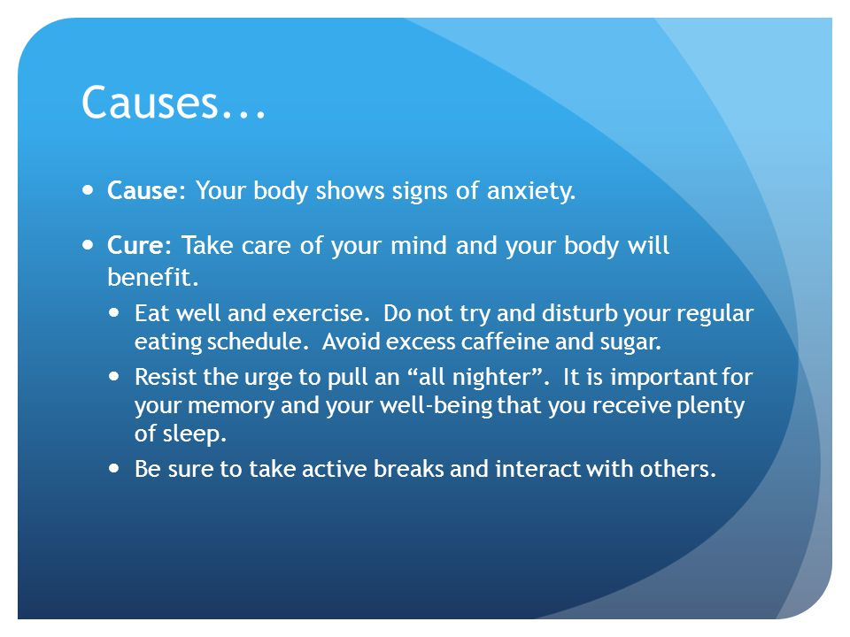 Causes... Cause: Your body shows signs of anxiety.