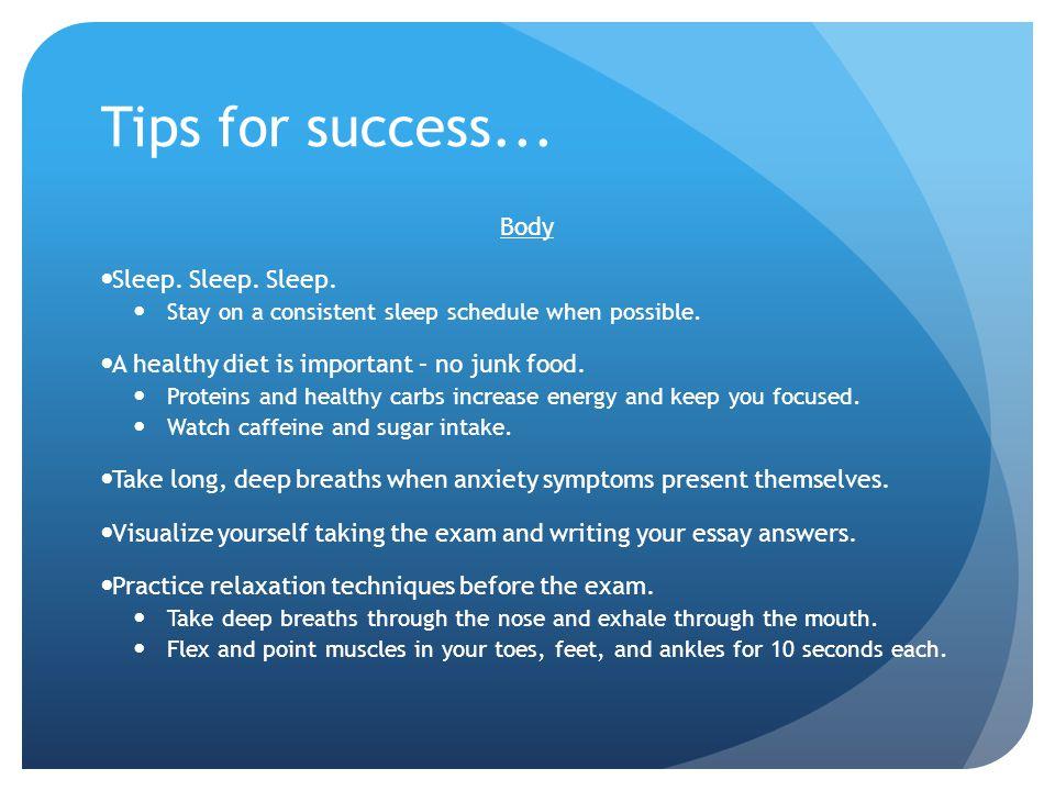 Tips for success... Body Sleep. Sleep. Sleep.