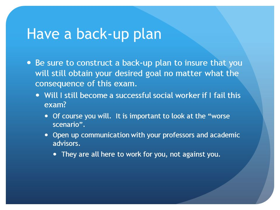 Have a back-up plan