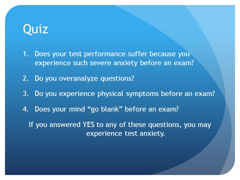 Quiz Does your test performance suffer because you experience such severe anxiety before an exam Do you overanalyze questions