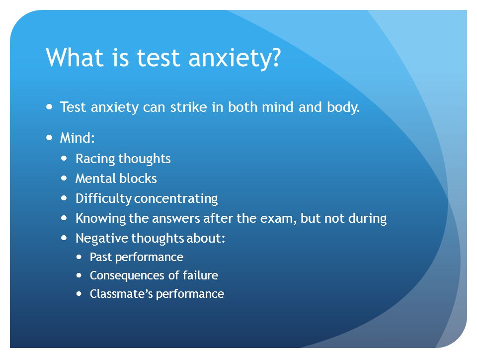 What is test anxiety Test anxiety can strike in both mind and body.
