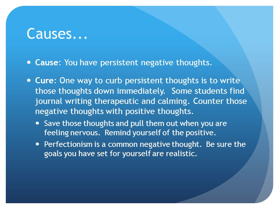 Causes... Cause: You have persistent negative thoughts.