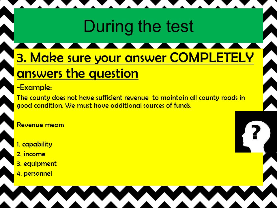 During the test 3. Make sure your answer COMPLETELY answers the question. -Example: