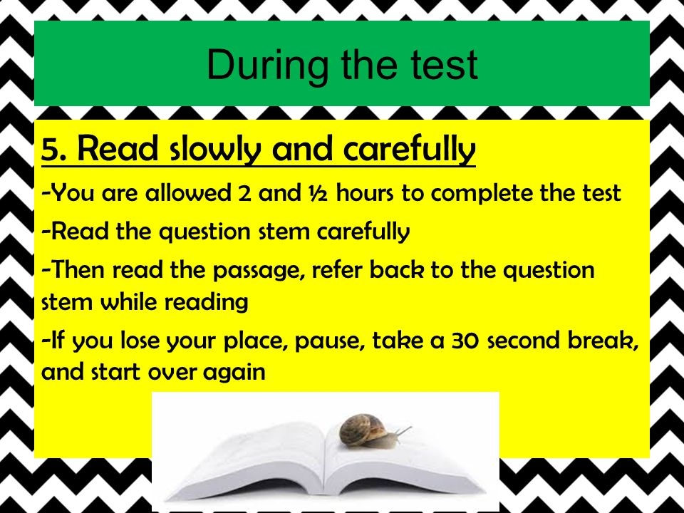 During the test 5. Read slowly and carefully