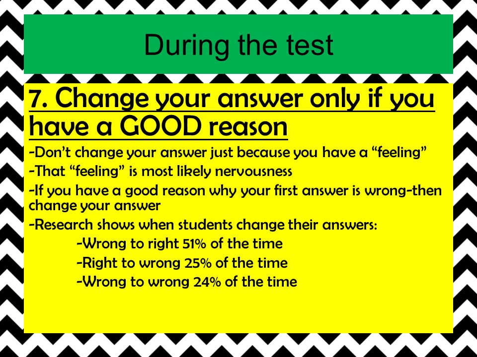 7. Change your answer only if you have a GOOD reason