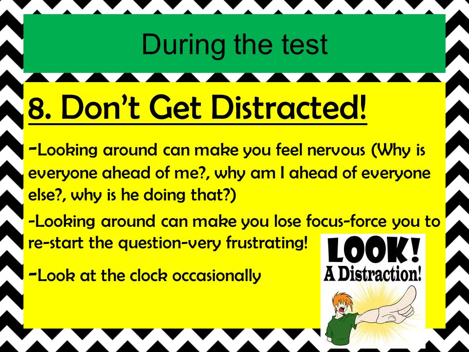 8. Don't Get Distracted! During the test