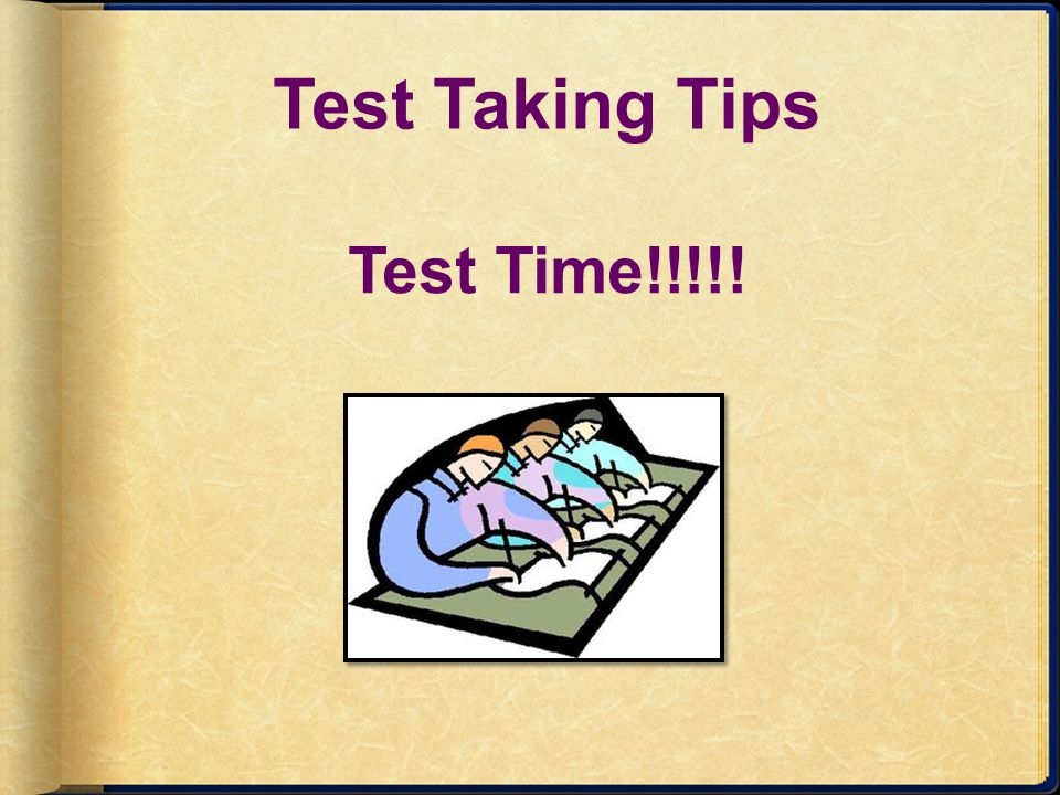 Test Taking Tips Test Time!!!!!