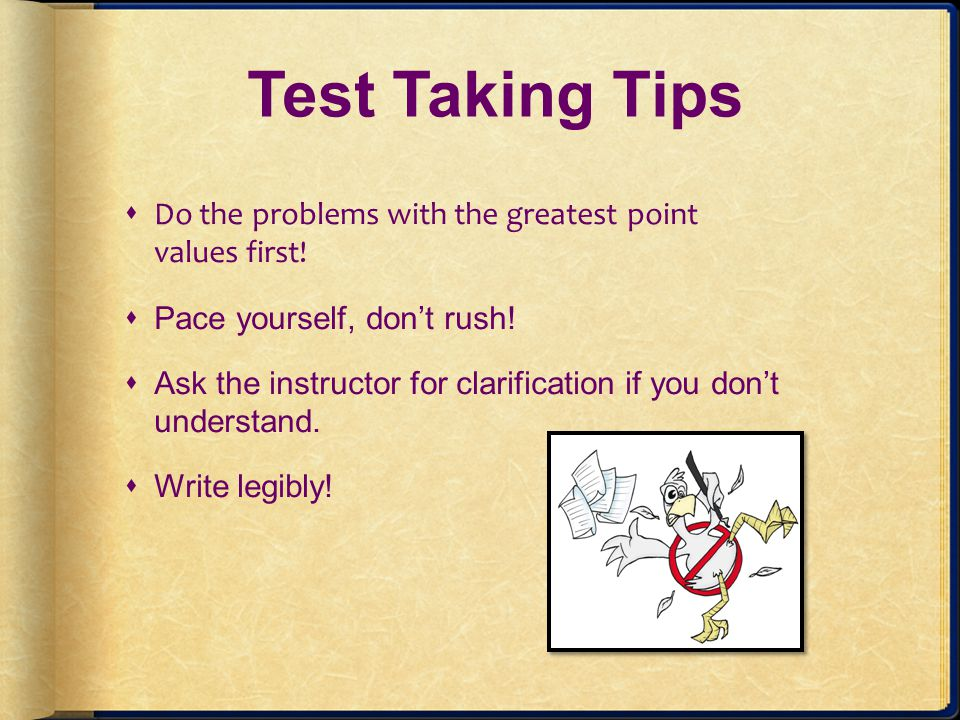 Test Taking Tips Do the problems with the greatest point values first!