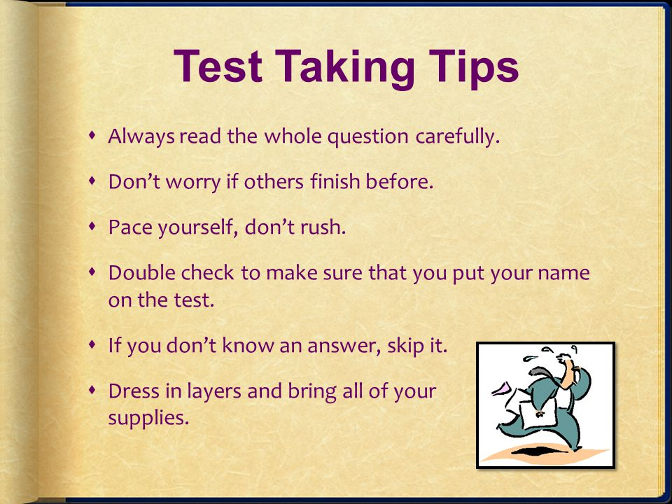 Test Taking Tips Always read the whole question carefully.