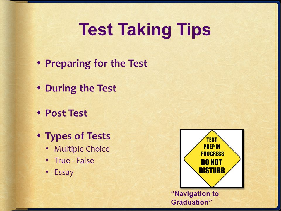 Test Taking Tips Preparing for the Test During the Test Post Test