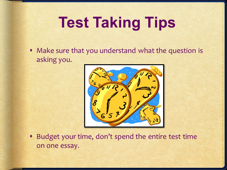 Test Taking Tips Make sure that you understand what the question is asking you.