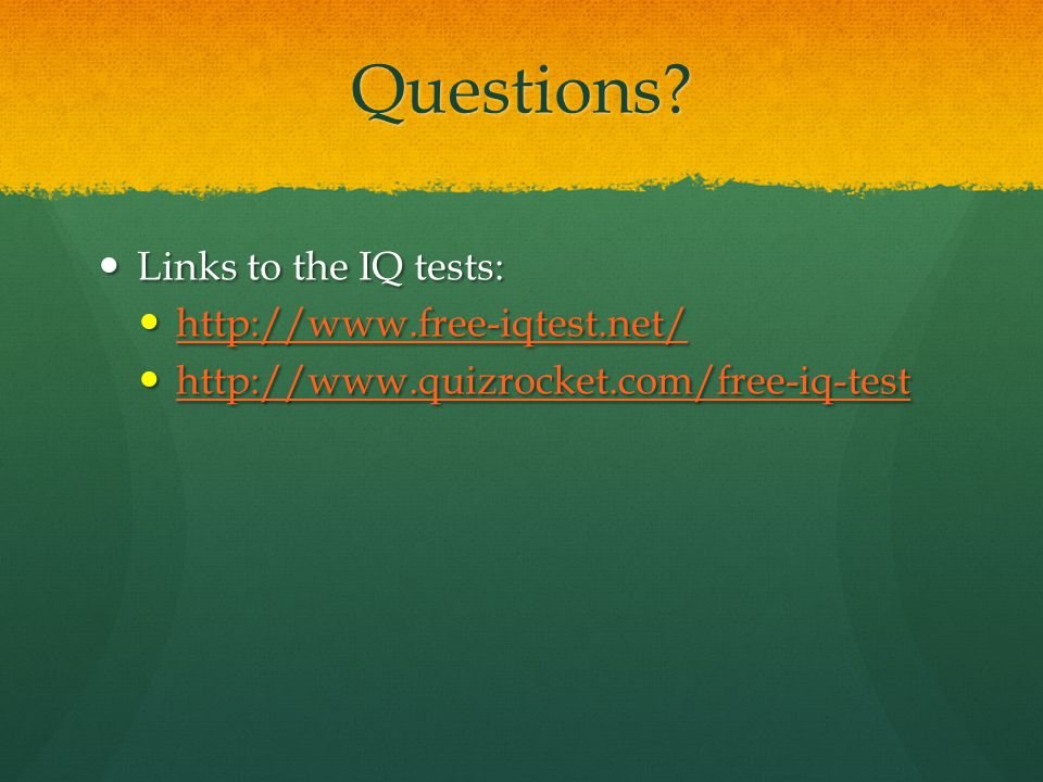 Questions Links to the IQ tests: http://www.free-iqtest.net/
