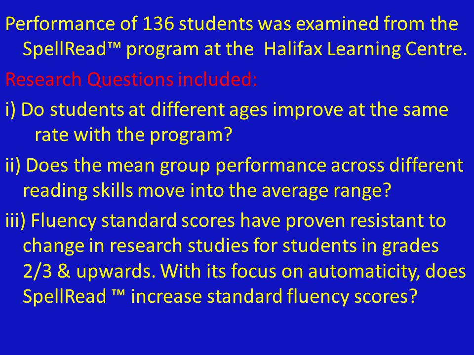 Performance of 136 students was examined from the SpellRead™ program at the Halifax Learning Centre.