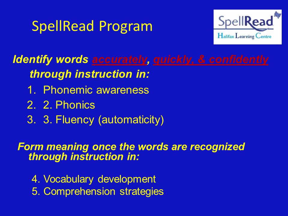 SpellRead Program Identify words accurately, quickly, & confidently through instruction in: Phonemic awareness.