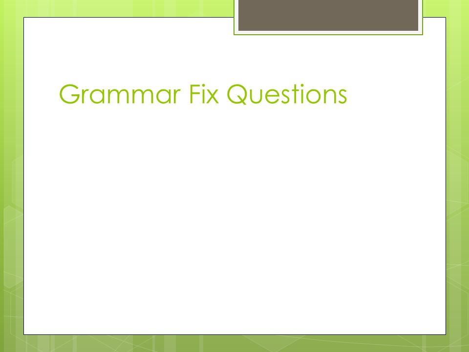 Grammar Fix Questions