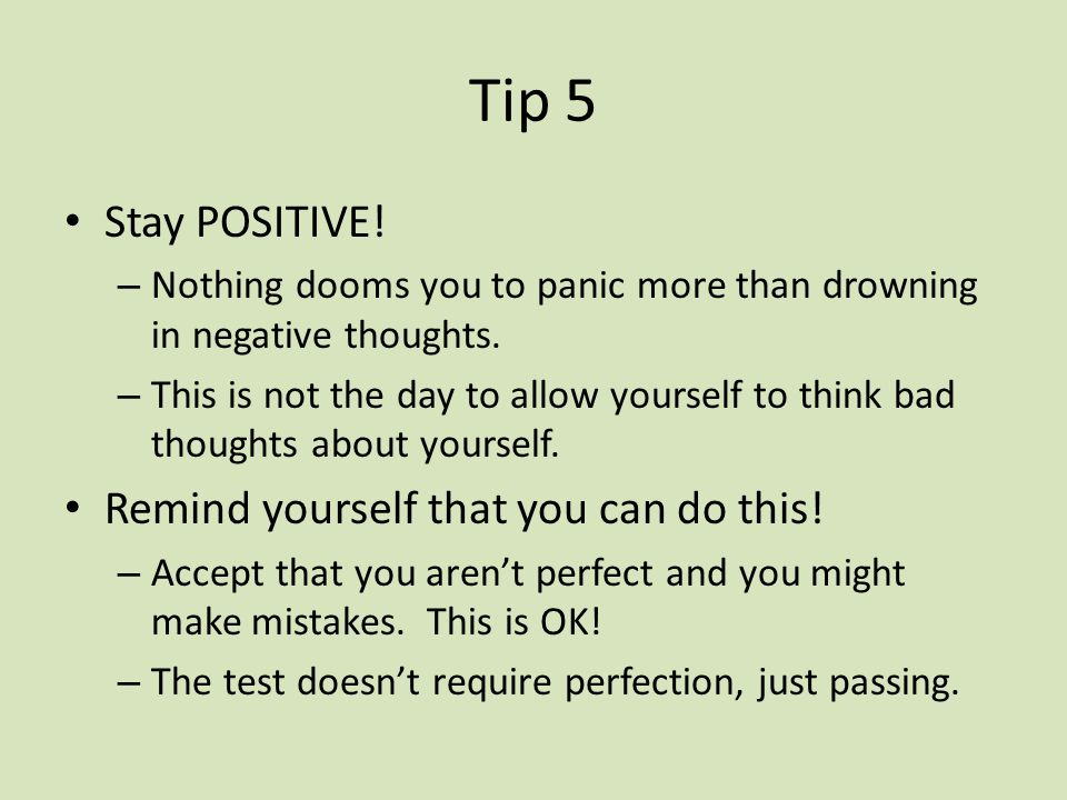 Tip 5 Stay POSITIVE! Remind yourself that you can do this!