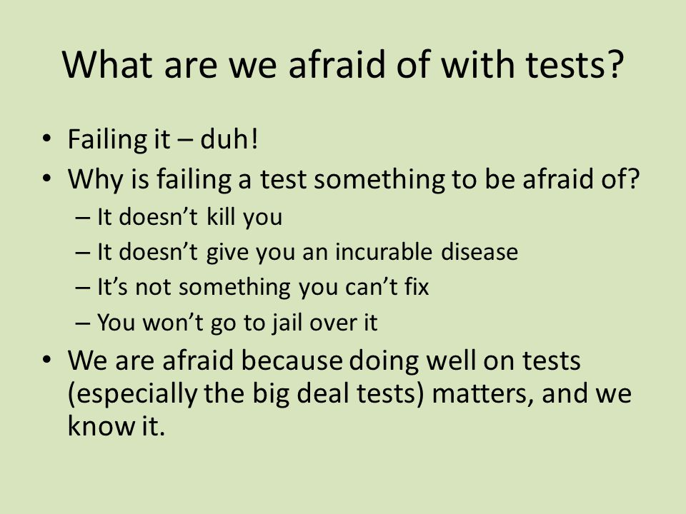 What are we afraid of with tests
