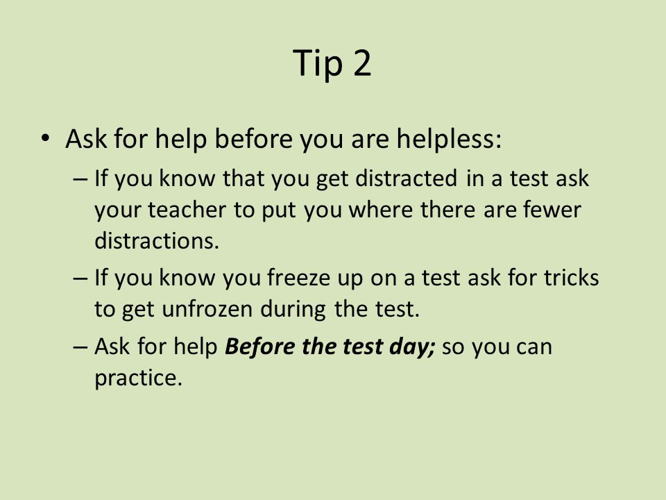 Tip 2 Ask for help before you are helpless: