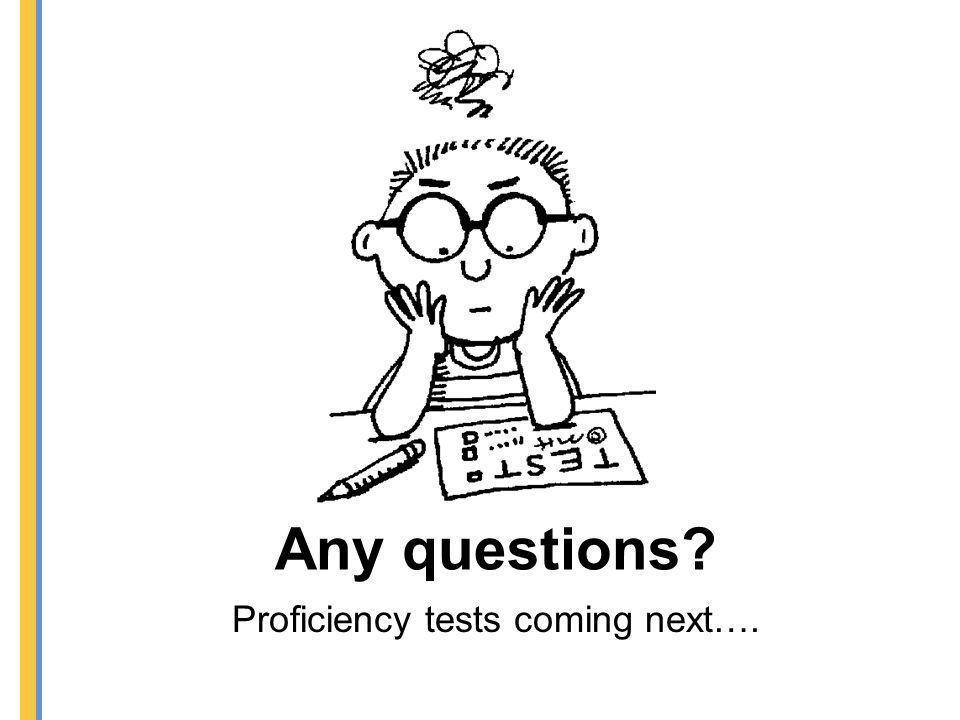 Proficiency tests coming next….