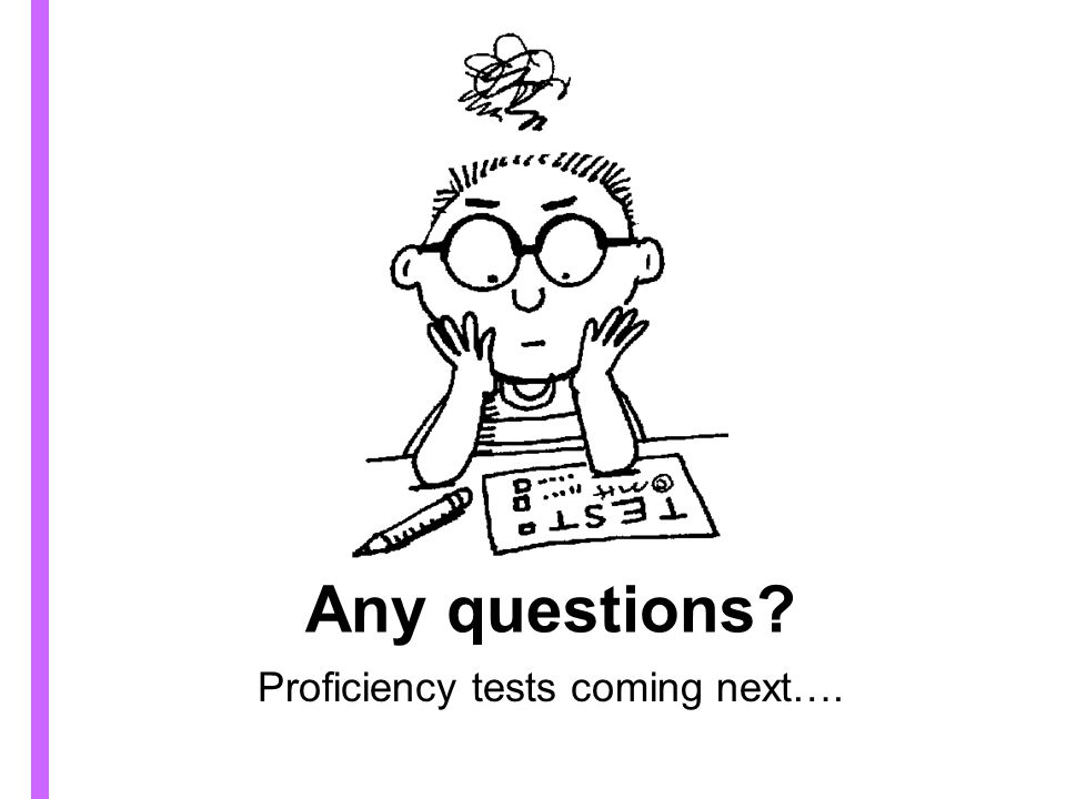 Proficiency tests coming next….
