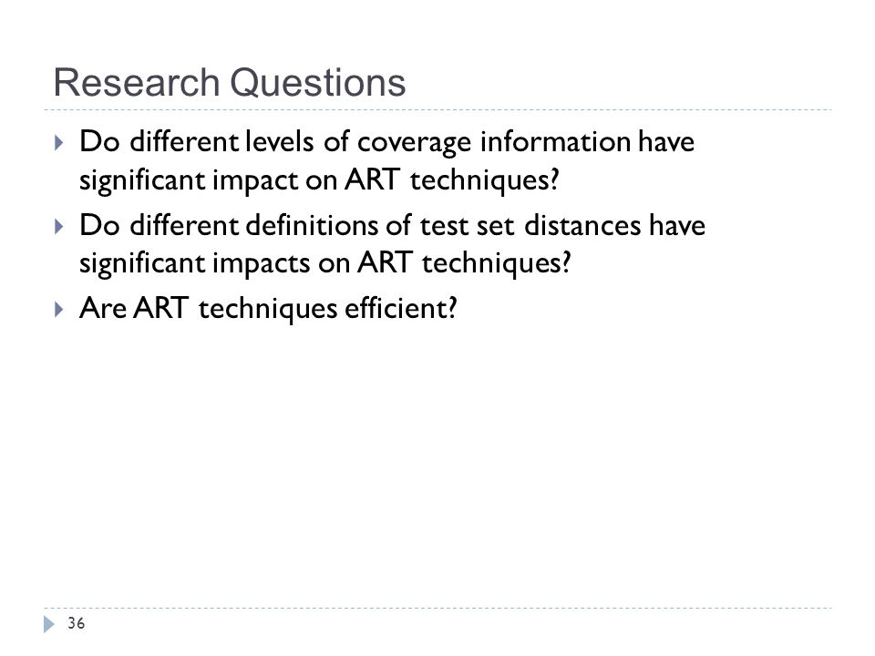 Research Questions Do different levels of coverage information have significant impact on ART techniques