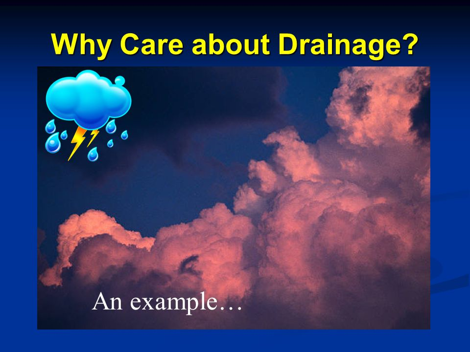 Why Care about Drainage