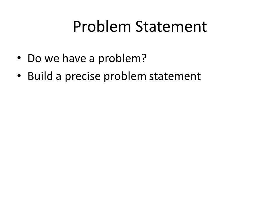 Problem Statement Do we have a problem