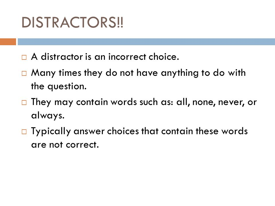 DISTRACTORS!! A distractor is an incorrect choice.