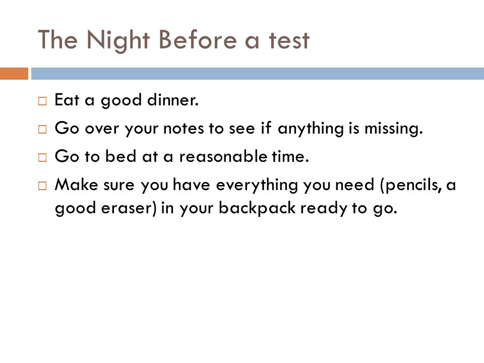 The Night Before a test Eat a good dinner.