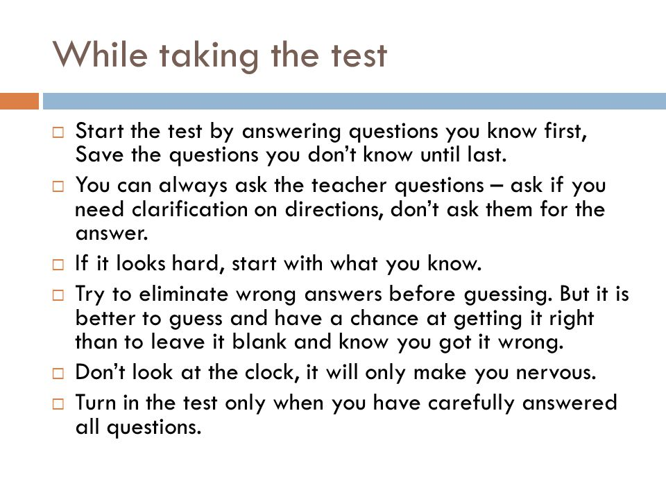 While taking the test Start the test by answering questions you know first, Save the questions you don't know until last.