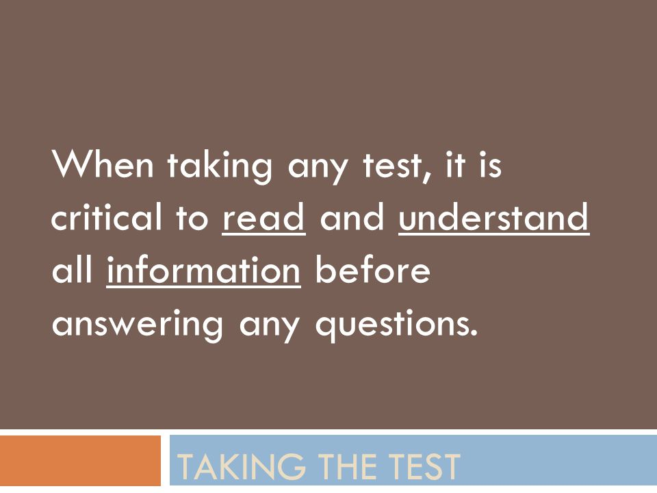 When taking any test, it is critical to read and understand all information before answering any questions.