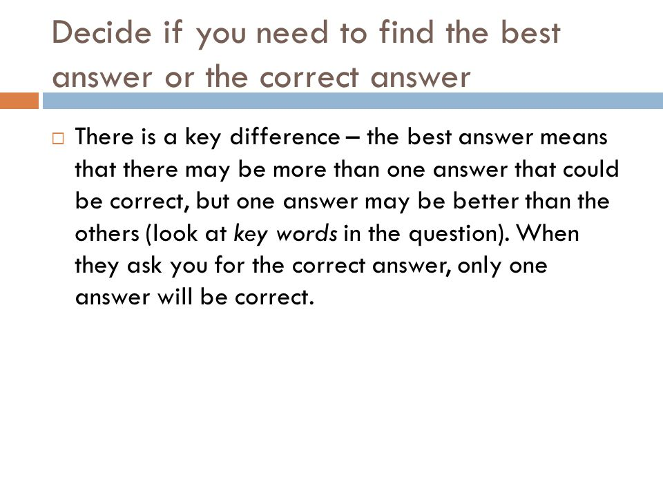 Decide if you need to find the best answer or the correct answer