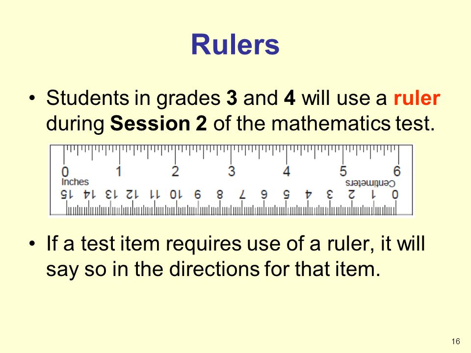 Rulers Students in grades 3 and 4 will use a ruler during Session 2 of the mathematics test.