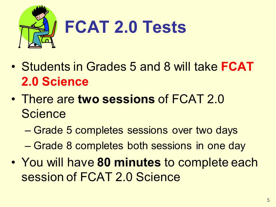 FCAT 2.0 Tests Students in Grades 5 and 8 will take FCAT 2.0 Science