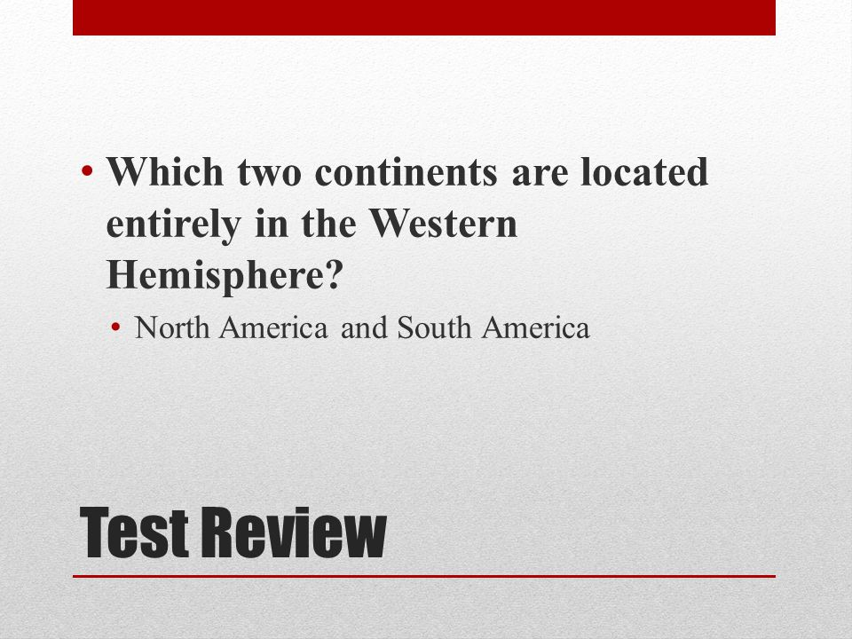 Which two continents are located entirely in the Western Hemisphere