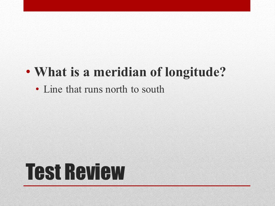 Test Review What is a meridian of longitude
