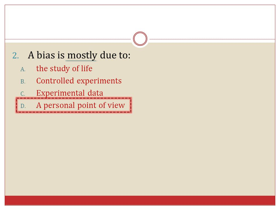 A bias is mostly due to: the study of life Controlled experiments