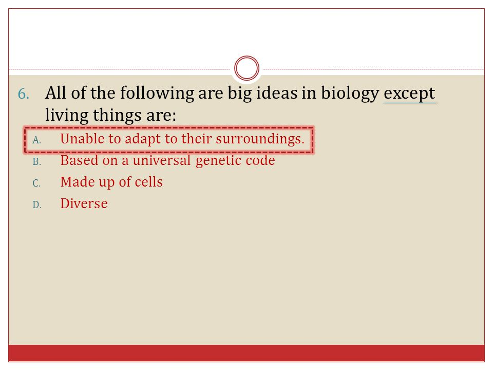 All of the following are big ideas in biology except living things are:
