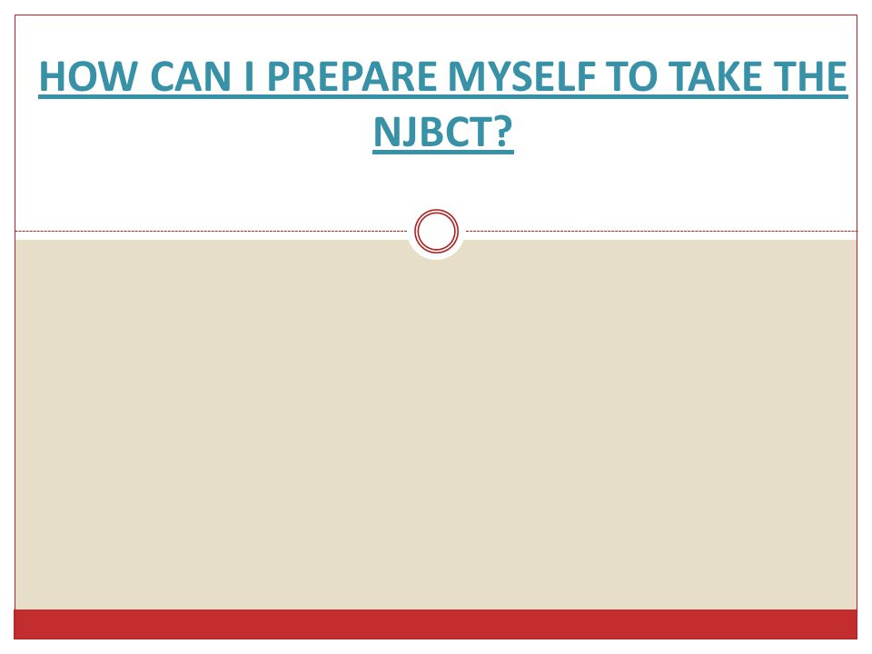 HOW CAN I PREPARE MYSELF TO TAKE THE NJBCT