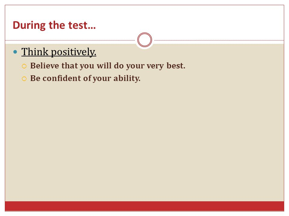 During the test… Think positively.