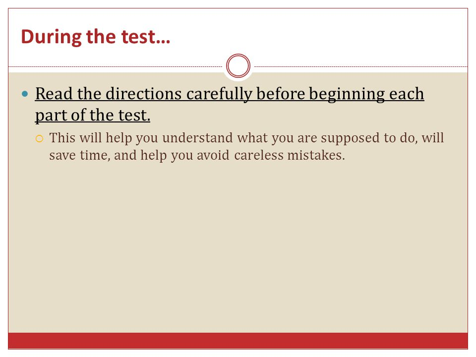 During the test… Read the directions carefully before beginning each part of the test.