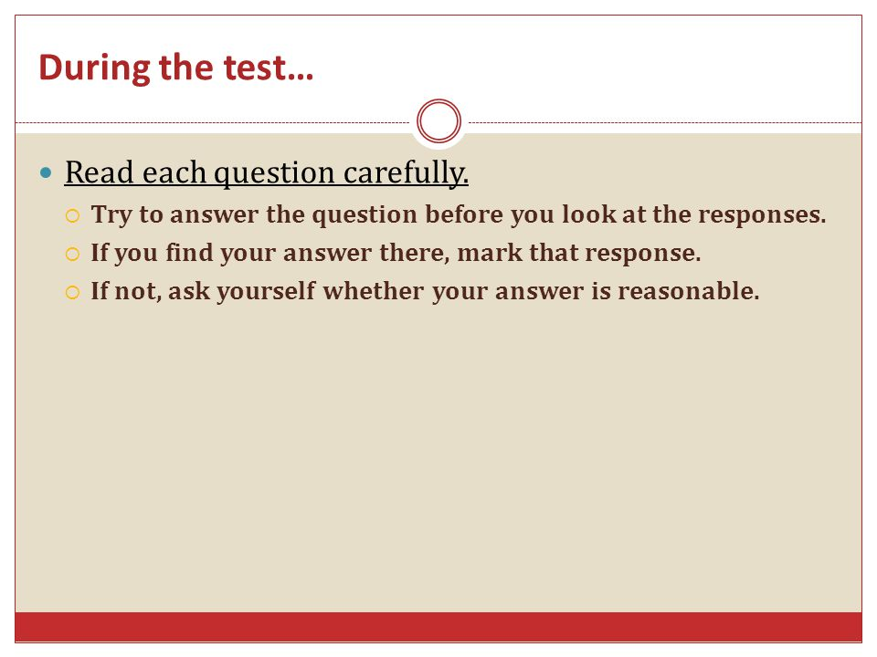 During the test… Read each question carefully.