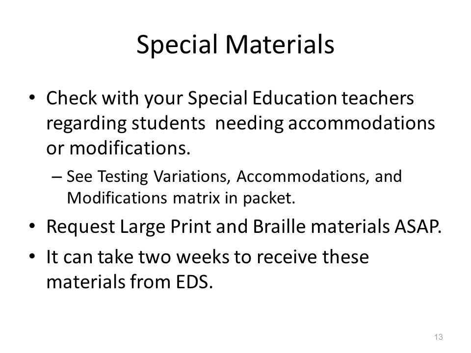 Special Materials Check with your Special Education teachers regarding students needing accommodations or modifications.