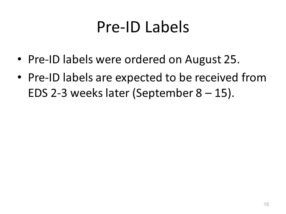 Pre-ID Labels Pre-ID labels were ordered on August 25.