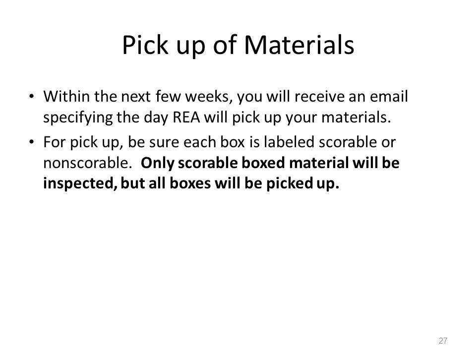 Pick up of Materials Within the next few weeks, you will receive an email specifying the day REA will pick up your materials.