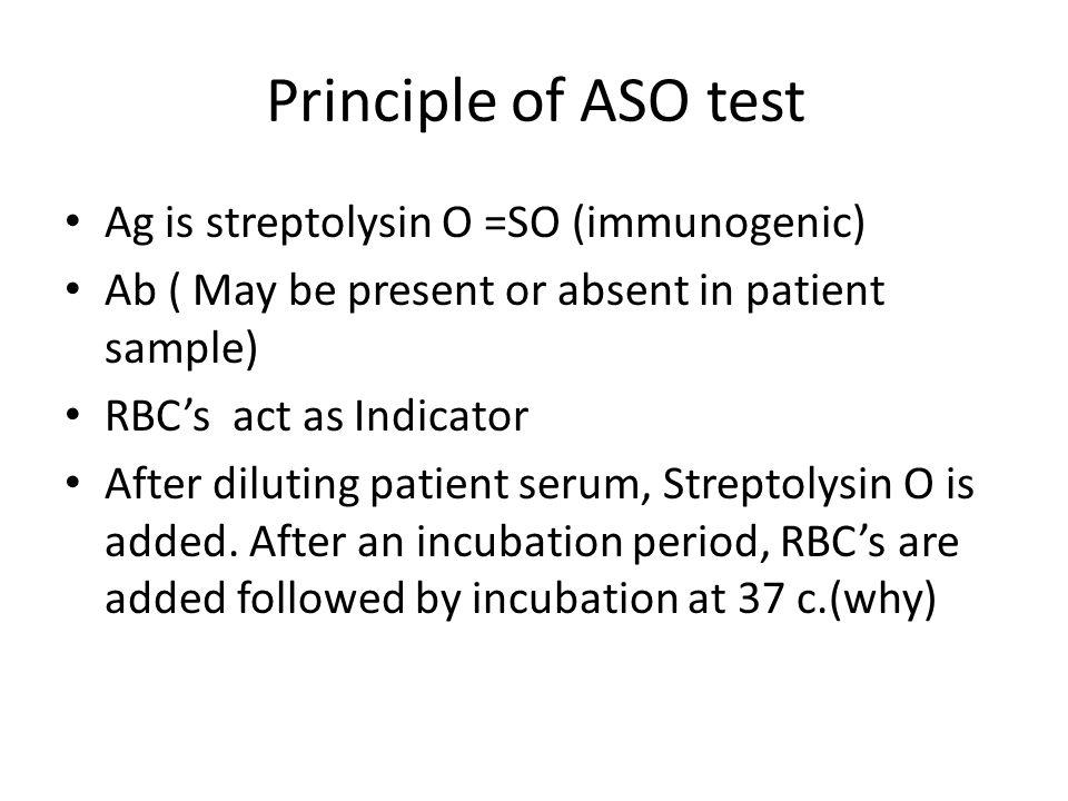 Principle of ASO test Ag is streptolysin O =SO (immunogenic)