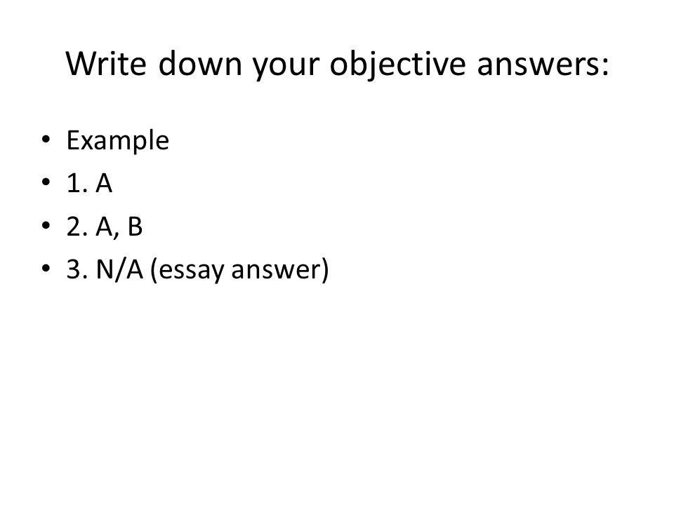 Write down your objective answers: