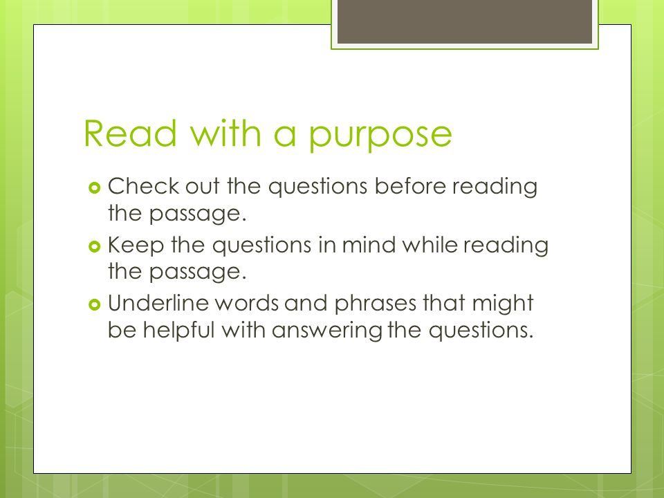 Read with a purpose Check out the questions before reading the passage. Keep the questions in mind while reading the passage.
