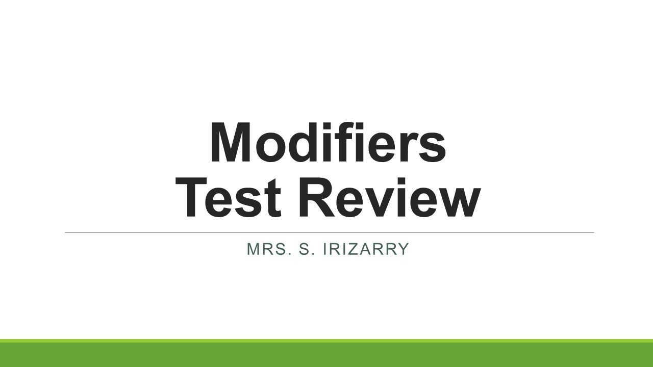 Modifiers Test Review Mrs. S. irizarry